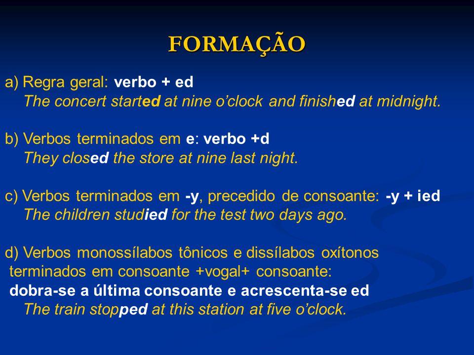 FORMAÇÃO Regra geral: verbo + ed