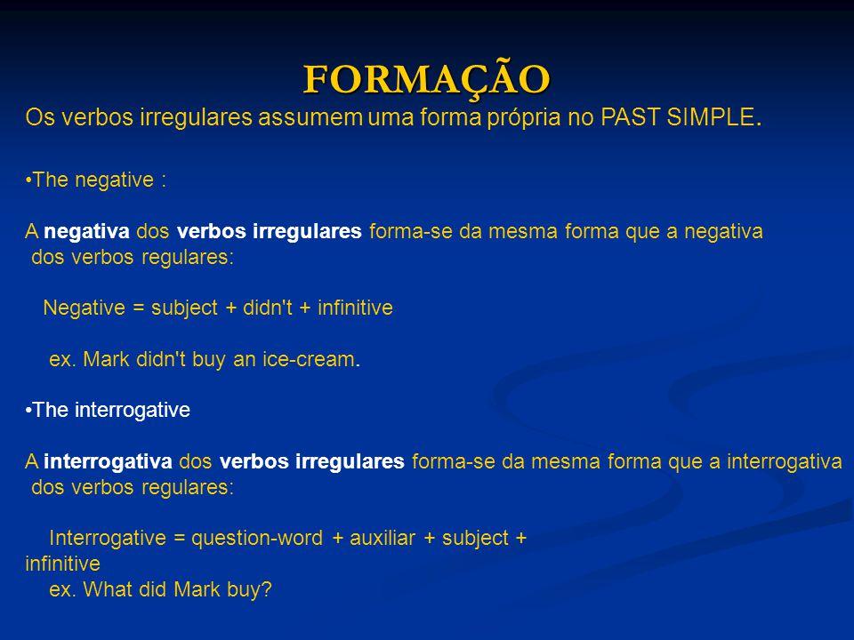FORMAÇÃO Os verbos irregulares assumem uma forma própria no PAST SIMPLE. The negative :