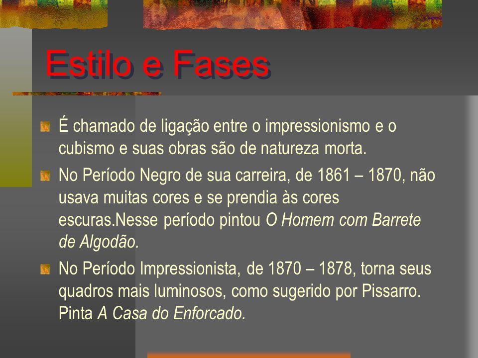 Estilo e Fases É chamado de ligação entre o impressionismo e o cubismo e suas obras são de natureza morta.