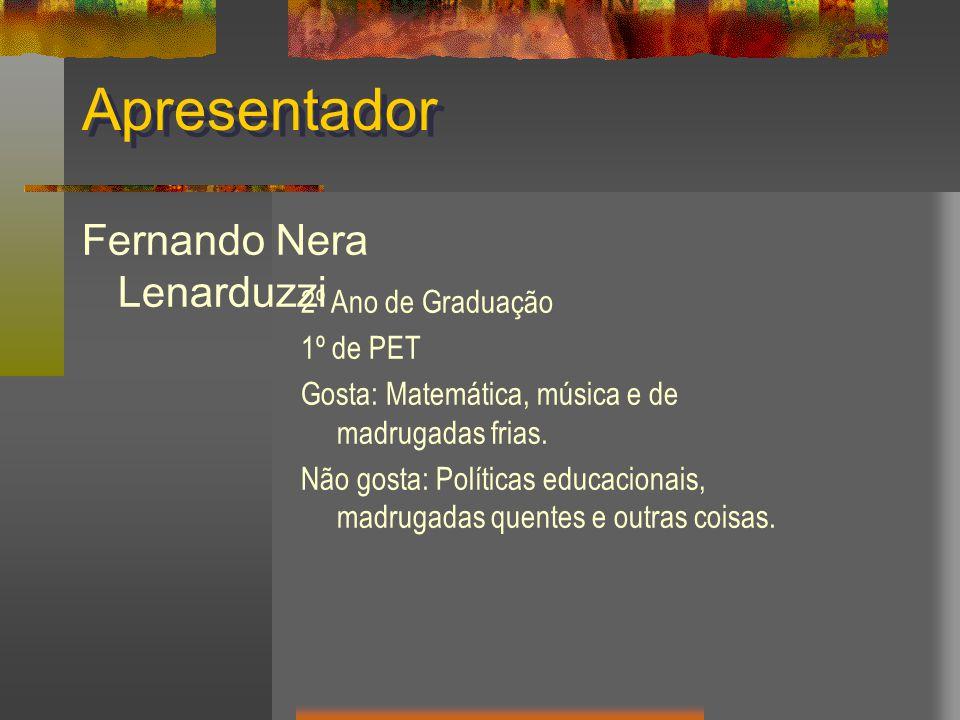 Apresentador Fernando Nera Lenarduzzi 2º Ano de Graduação 1º de PET