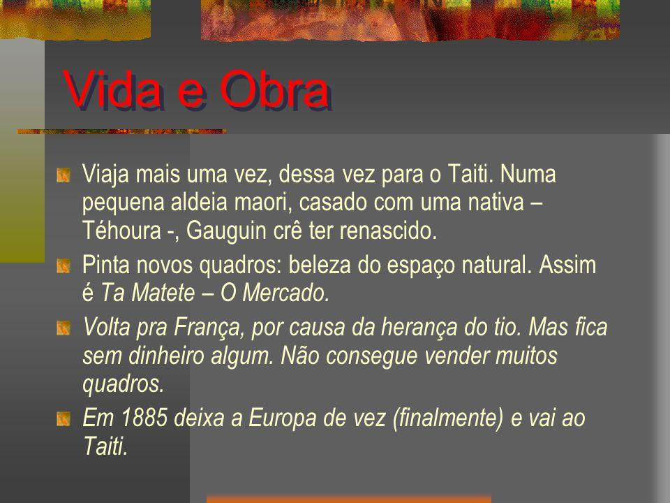 Vida e Obra Viaja mais uma vez, dessa vez para o Taiti. Numa pequena aldeia maori, casado com uma nativa – Téhoura -, Gauguin crê ter renascido.