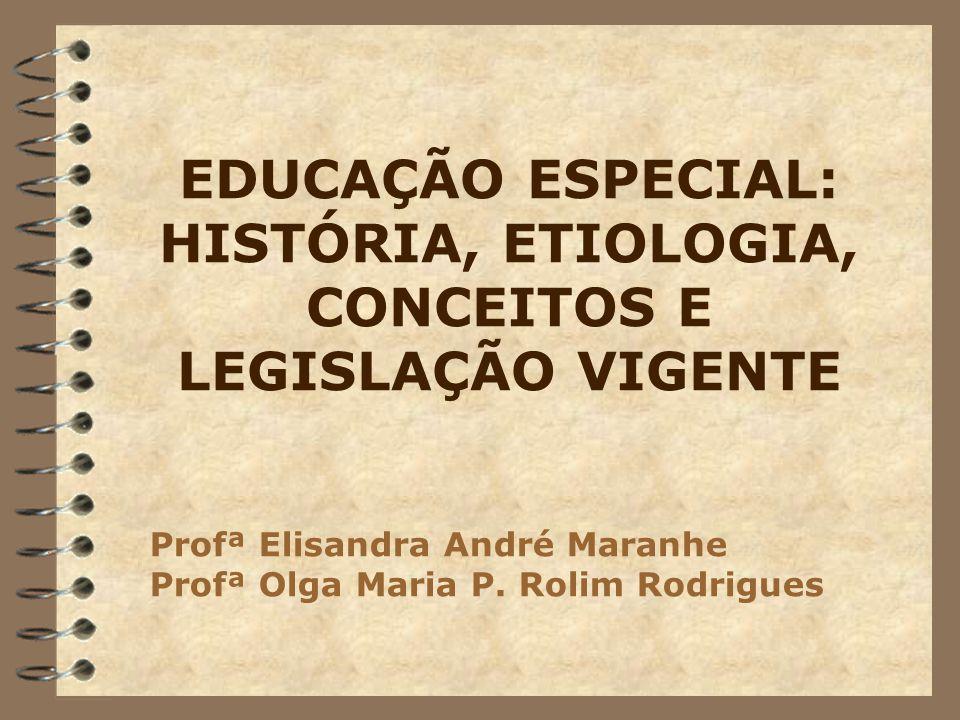 EDUCAÇÃO ESPECIAL: HISTÓRIA, ETIOLOGIA, CONCEITOS E LEGISLAÇÃO VIGENTE