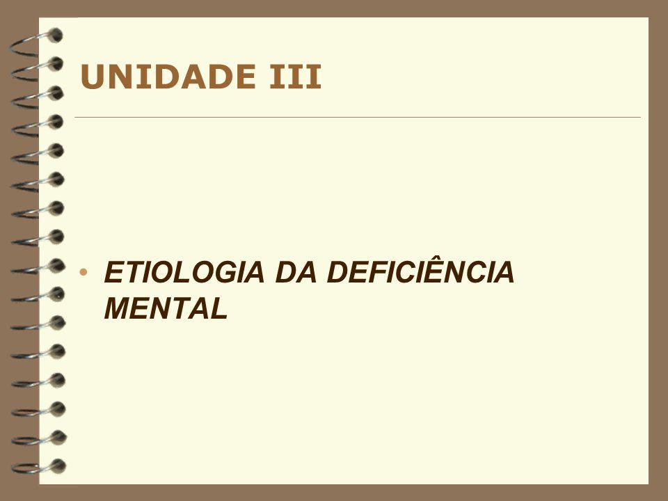 UNIDADE III ETIOLOGIA DA DEFICIÊNCIA MENTAL