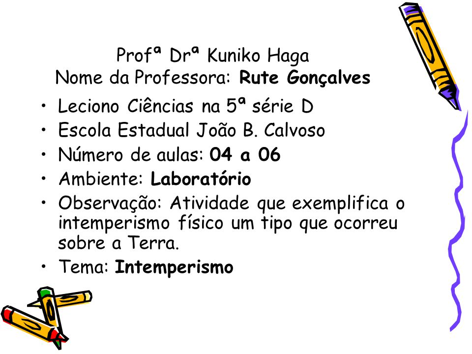 Profª Drª Kuniko Haga Nome da Professora: Rute Gonçalves