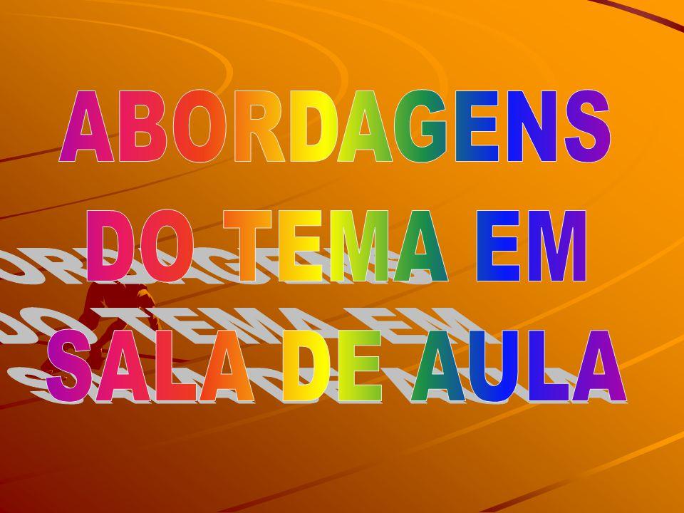 ABORDAGENS DO TEMA EM SALA DE AULA
