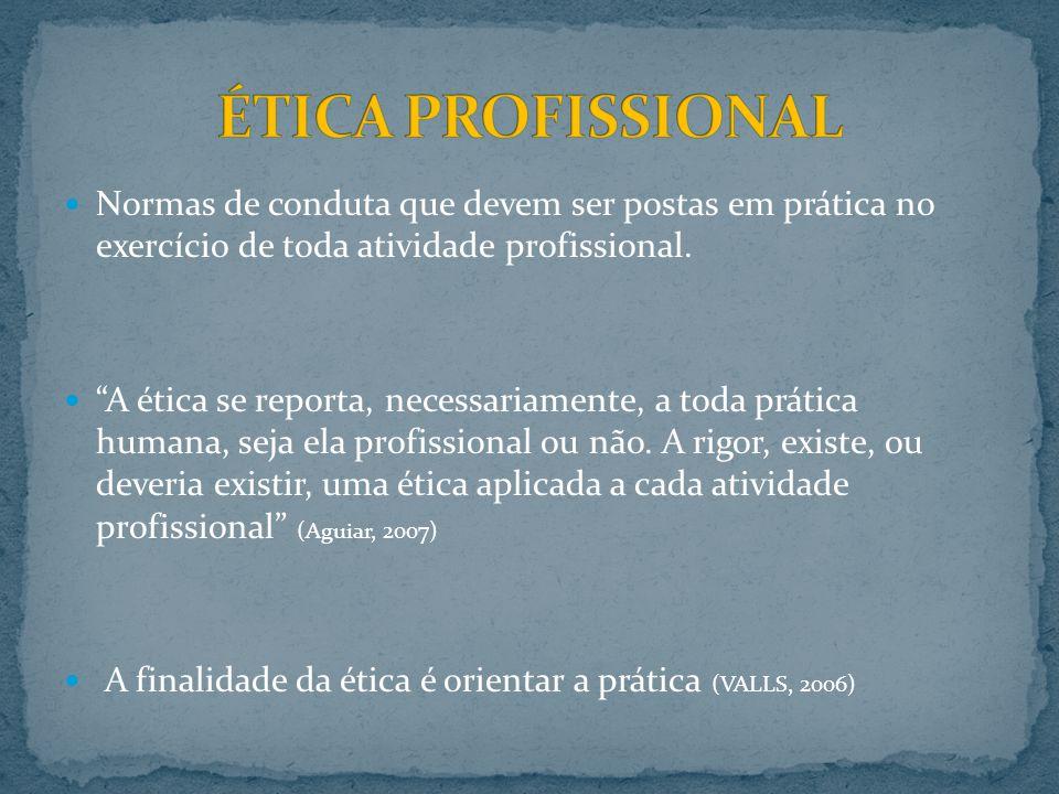ÉTICA PROFISSIONAL Normas de conduta que devem ser postas em prática no exercício de toda atividade profissional.