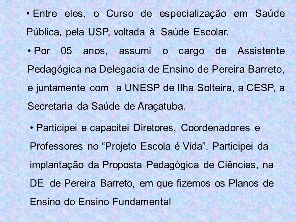 Entre eles, o Curso de especialização em Saúde Pública, pela USP, voltada à Saúde Escolar.