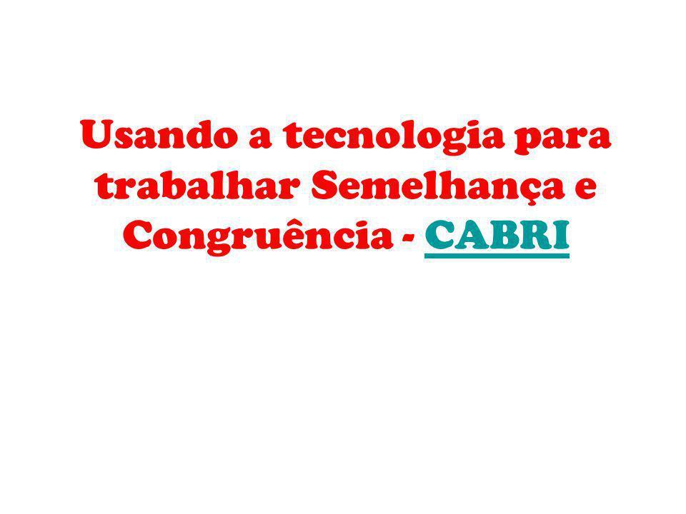 Usando a tecnologia para trabalhar Semelhança e Congruência - CABRI