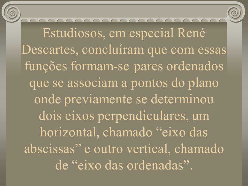 Estudiosos, em especial René Descartes, concluíram que com essas funções formam-se pares ordenados que se associam a pontos do plano onde previamente se determinou dois eixos perpendiculares, um horizontal, chamado eixo das abscissas e outro vertical, chamado de eixo das ordenadas .