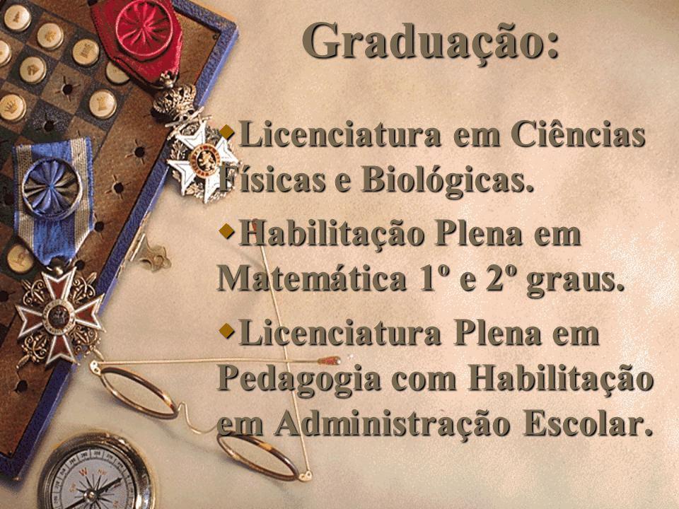 Graduação: Licenciatura em Ciências Físicas e Biológicas.