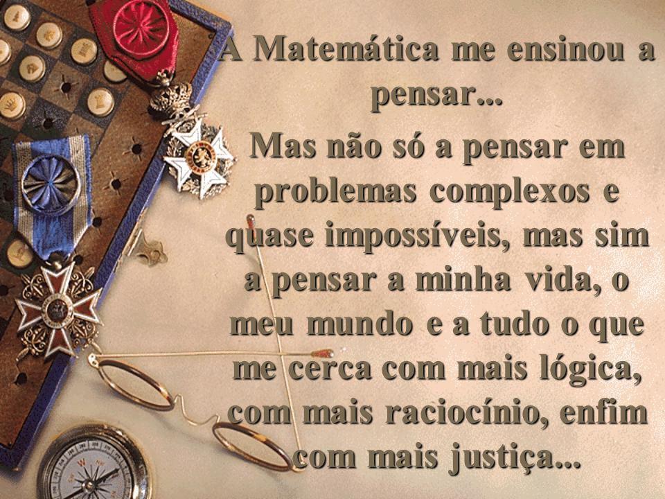 A Matemática me ensinou a pensar...