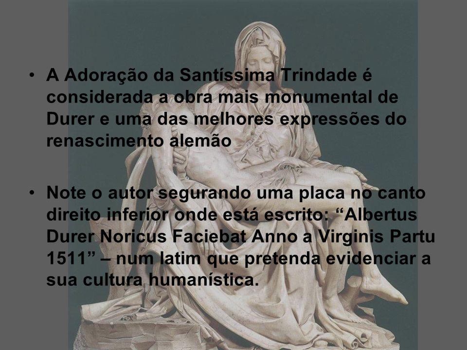 A Adoração da Santíssima Trindade é considerada a obra mais monumental de Durer e uma das melhores expressões do renascimento alemão