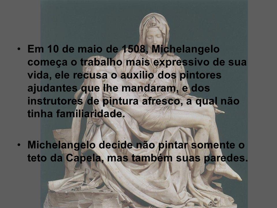 Em 10 de maio de 1508, Michelangelo começa o trabalho mais expressivo de sua vida, ele recusa o auxilio dos pintores ajudantes que lhe mandaram, e dos instrutores de pintura afresco, a qual não tinha familiaridade.