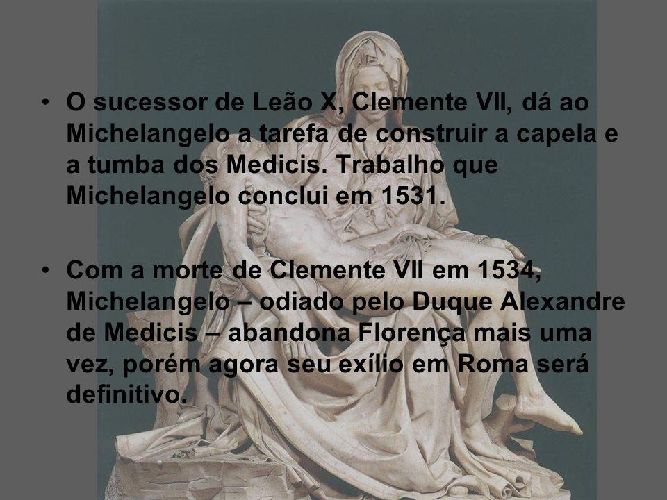 O sucessor de Leão X, Clemente VII, dá ao Michelangelo a tarefa de construir a capela e a tumba dos Medicis. Trabalho que Michelangelo conclui em 1531.