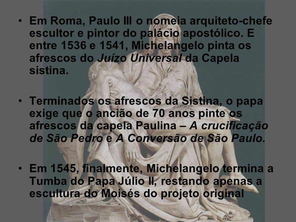 Em Roma, Paulo III o nomeia arquiteto-chefe escultor e pintor do palácio apostólico. E entre 1536 e 1541, Michelangelo pinta os afrescos do Juízo Universal da Capela sistina.