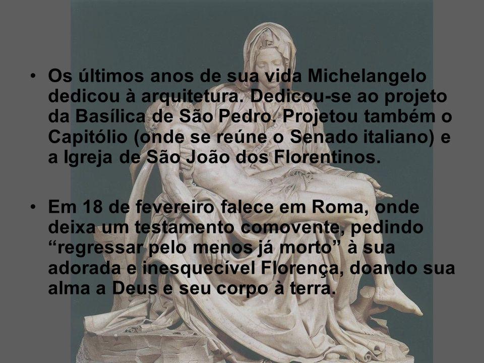 Os últimos anos de sua vida Michelangelo dedicou à arquitetura