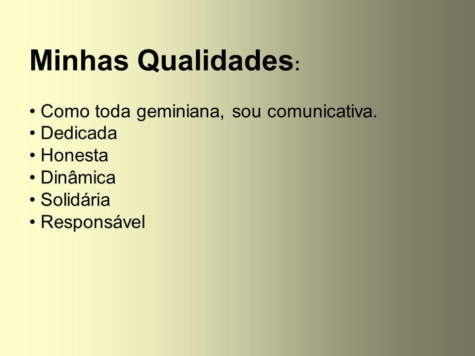 Minhas Qualidades: Como toda geminiana, sou comunicativa. Dedicada