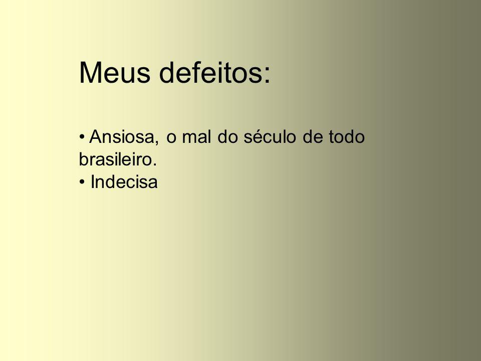 Meus defeitos: Ansiosa, o mal do século de todo brasileiro. Indecisa