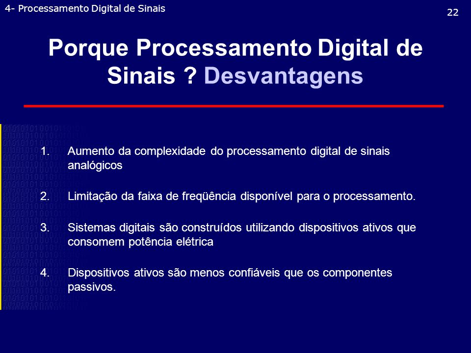 Porque Processamento Digital de Sinais Desvantagens