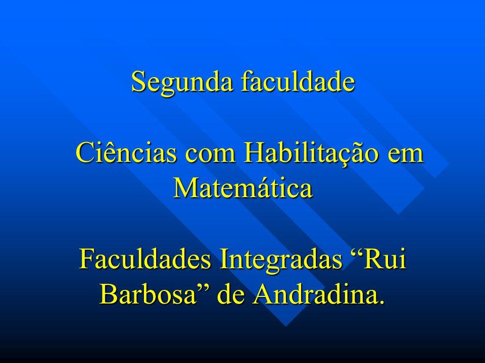 Segunda faculdade Ciências com Habilitação em Matemática Faculdades Integradas Rui Barbosa de Andradina.