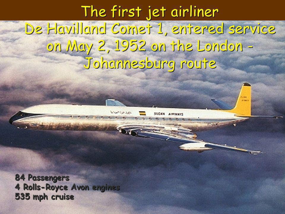 The first jet airliner De Havilland Comet 1, entered service on May 2, 1952 on the London - Johannesburg route