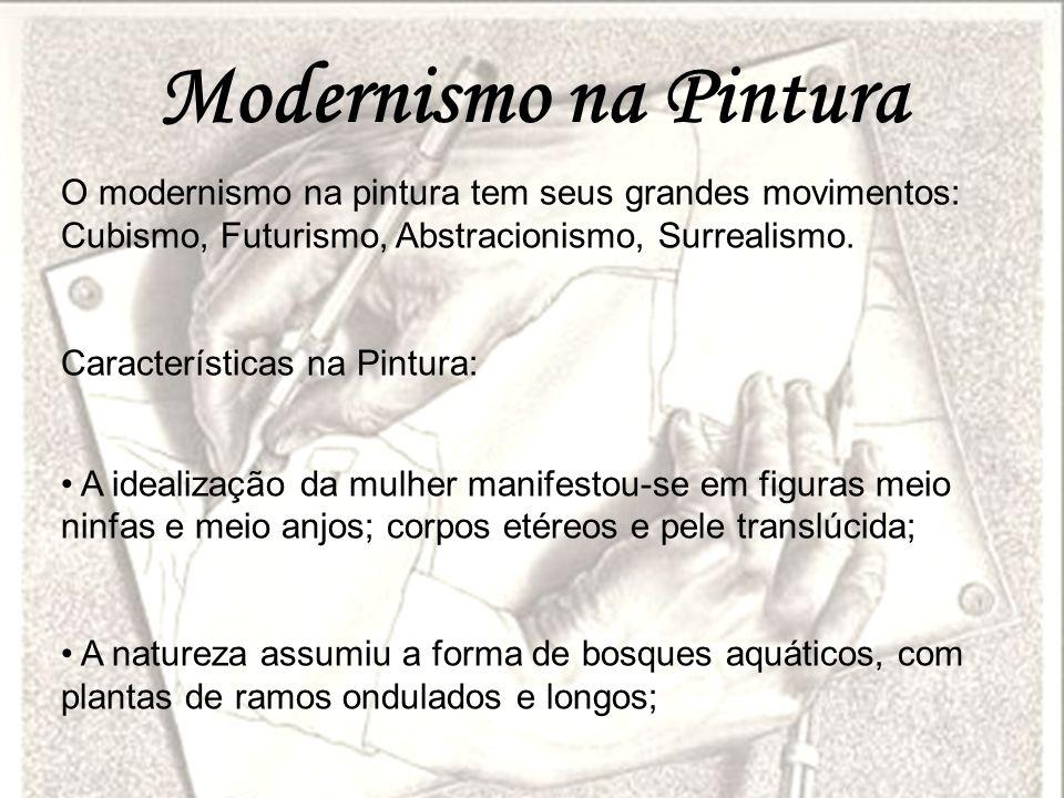 Modernismo na Pintura O modernismo na pintura tem seus grandes movimentos: Cubismo, Futurismo, Abstracionismo, Surrealismo.