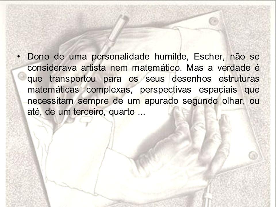 Dono de uma personalidade humilde, Escher, não se considerava artista nem matemático.