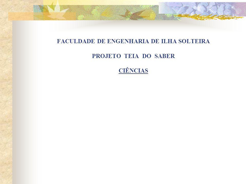 FACULDADE DE ENGENHARIA DE ILHA SOLTEIRA PROJETO TEIA DO SABER CIÊNCIAS