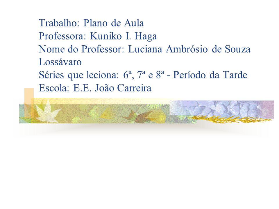 Trabalho: Plano de Aula Professora: Kuniko I