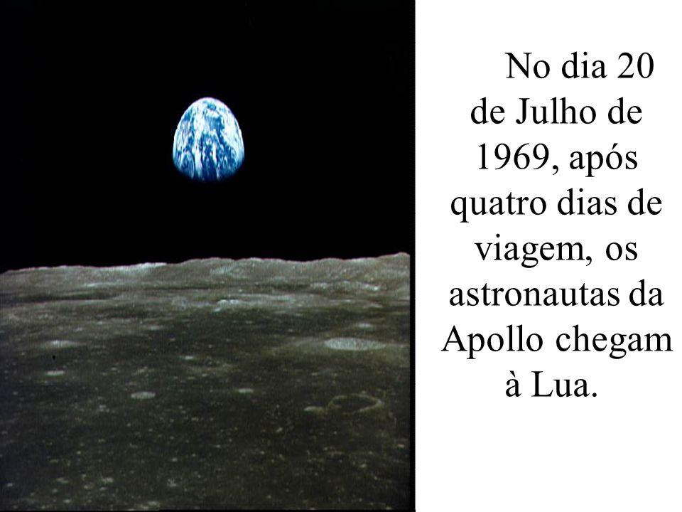 No dia 20 de Julho de 1969, após quatro dias de viagem, os astronautas da Apollo chegam à Lua.