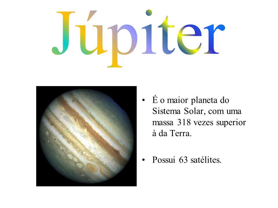 Júpiter É o maior planeta do Sistema Solar, com uma massa 318 vezes superior à da Terra.