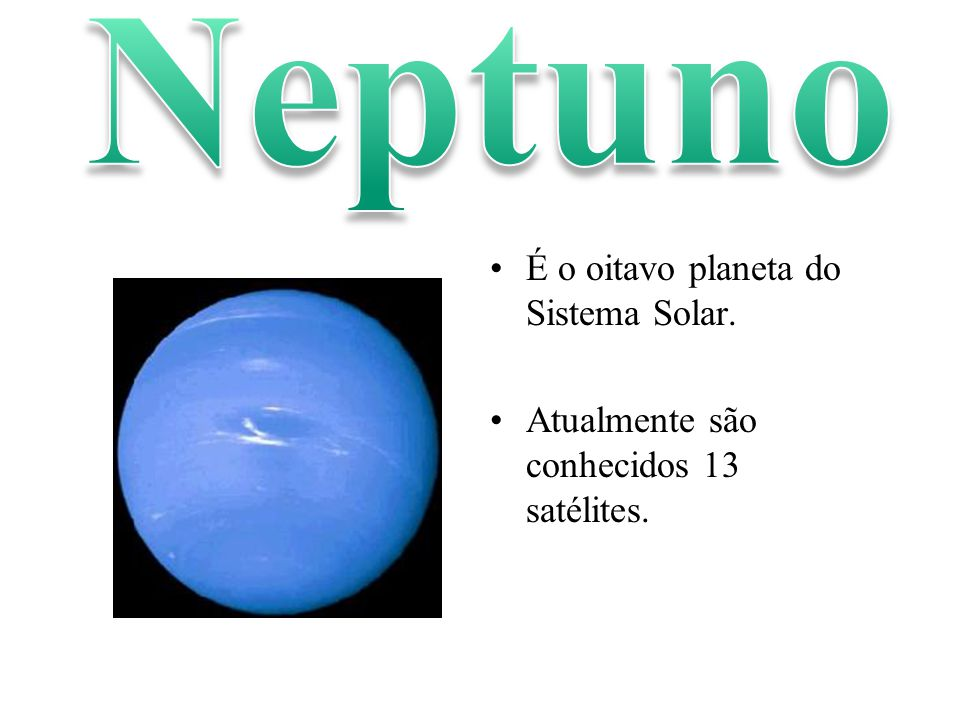 Neptuno É o oitavo planeta do Sistema Solar.