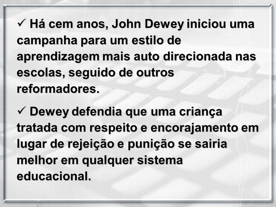 Há cem anos, John Dewey iniciou uma campanha para um estilo de aprendizagem mais auto direcionada nas escolas, seguido de outros reformadores.