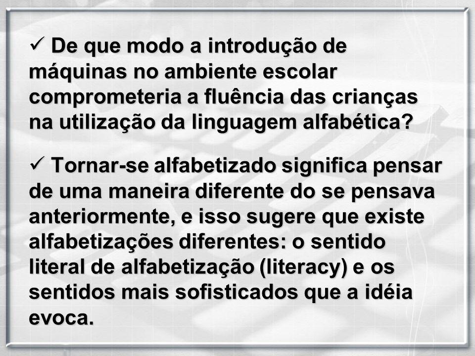 De que modo a introdução de máquinas no ambiente escolar comprometeria a fluência das crianças na utilização da linguagem alfabética