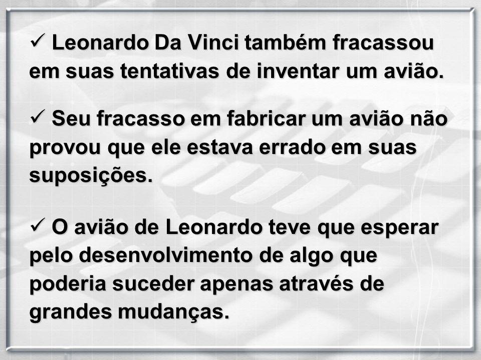 Leonardo Da Vinci também fracassou em suas tentativas de inventar um avião.