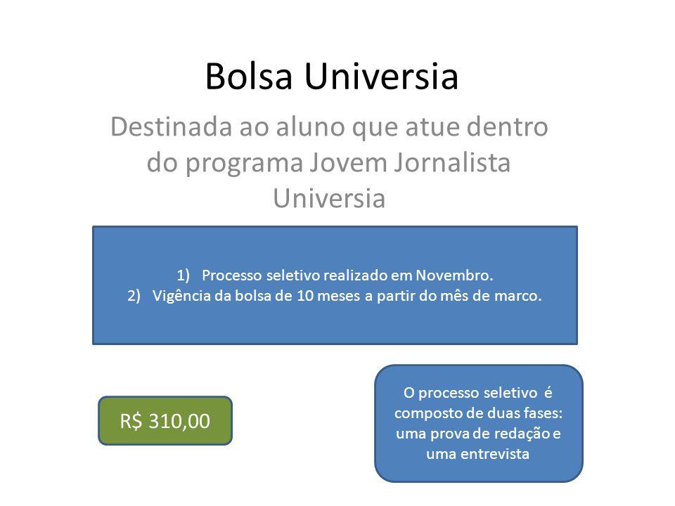 Bolsa Universia Destinada ao aluno que atue dentro do programa Jovem Jornalista Universia. Processo seletivo realizado em Novembro.