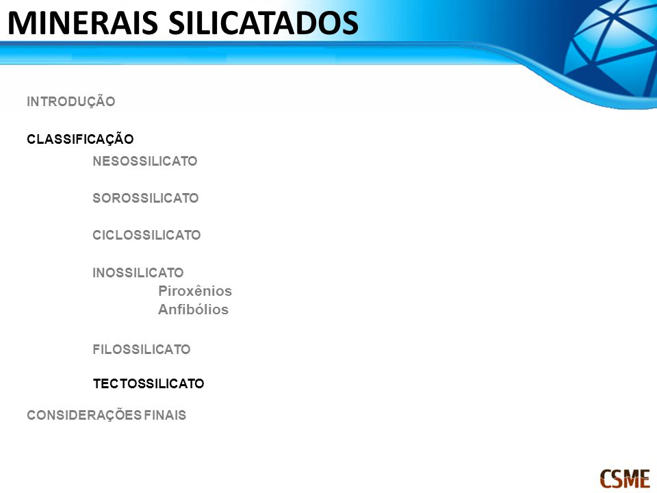 MINERAIS SILICATADOS Piroxênios TECTOSSILICATO Anfibólios INTRODUÇÃO