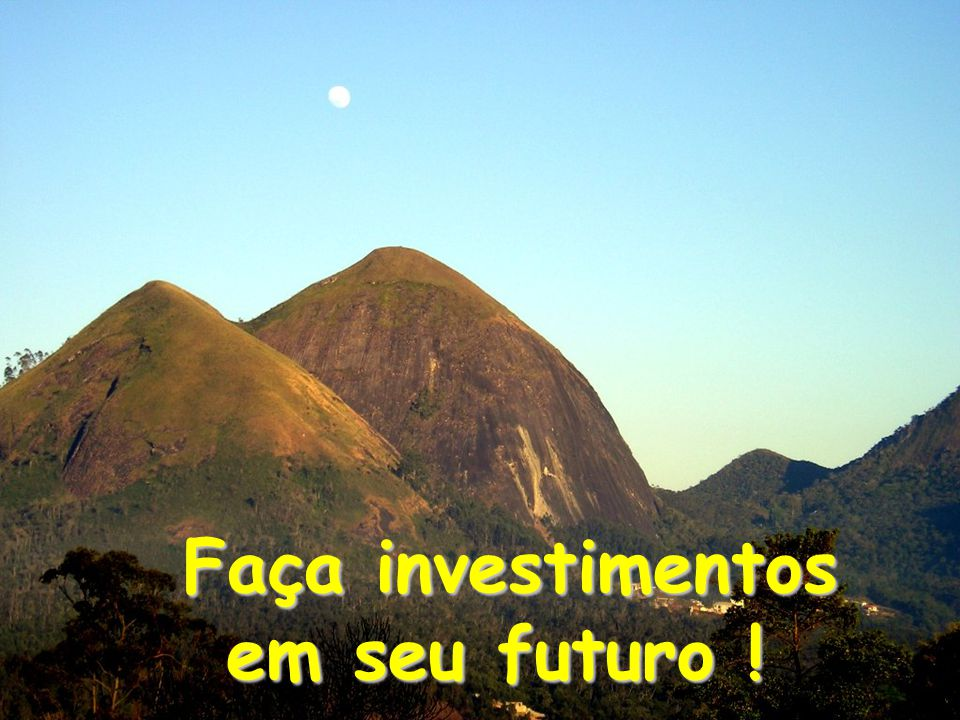 Faça investimentos em seu futuro !