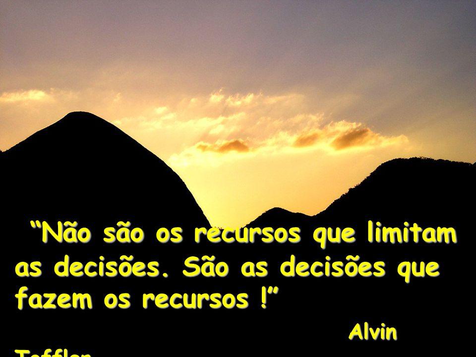 Não são os recursos que limitam as decisões