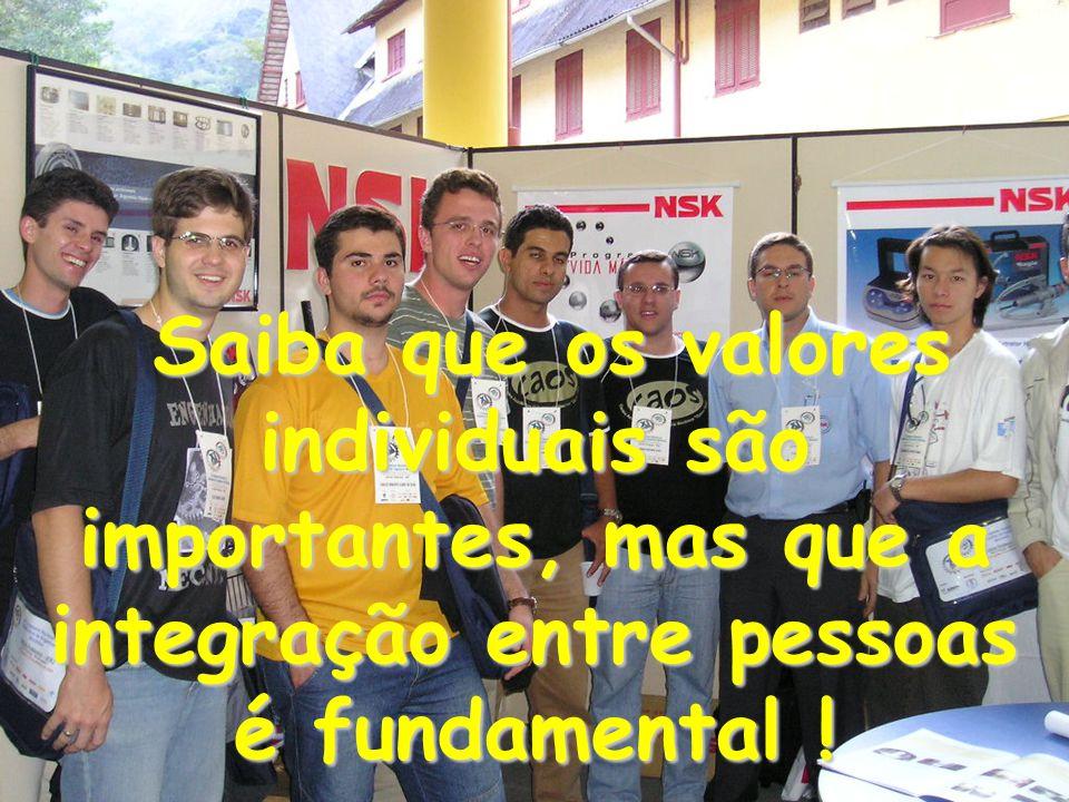 Saiba que os valores individuais são importantes, mas que a integração entre pessoas é fundamental !