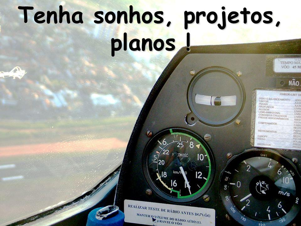 Tenha sonhos, projetos, planos !