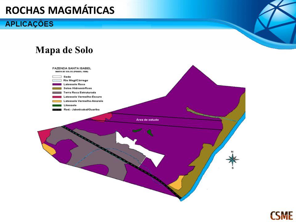 ROCHAS MAGMÁTICAS APLICAÇÕES Mapa de Solo