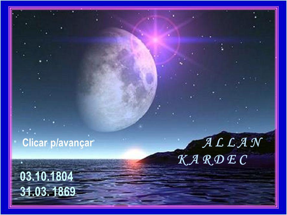 Clicar p/avançar A L L A N . K A R D E C 03.10.1804 31.03. 1869
