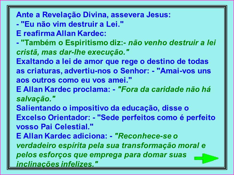 Ante a Revelação Divina, assevera Jesus: - Eu não vim destruir a Lei