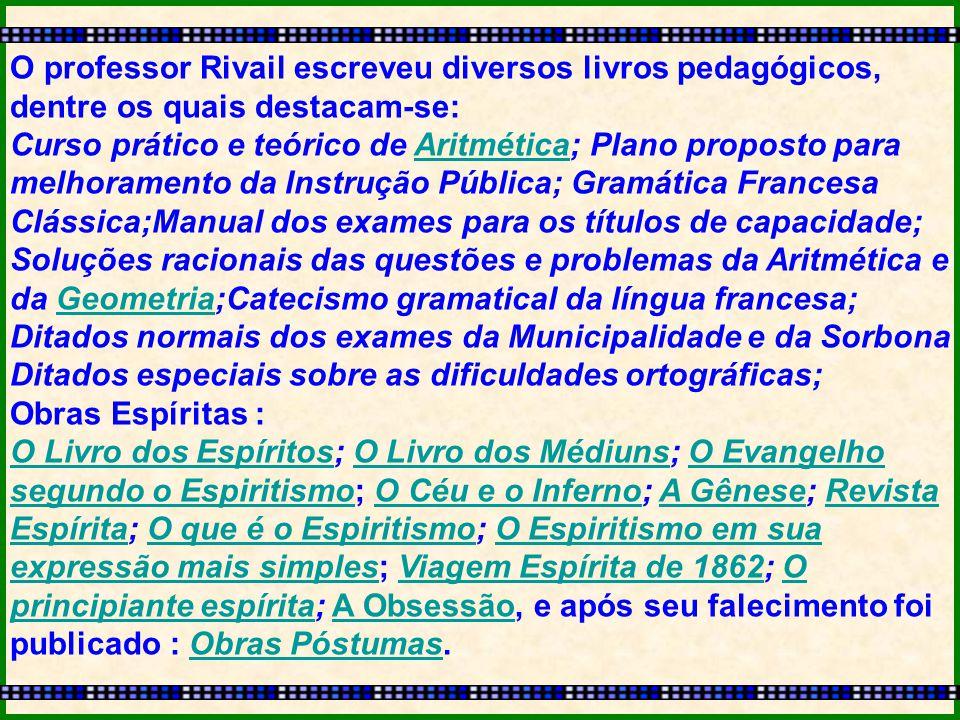 O professor Rivail escreveu diversos livros pedagógicos, dentre os quais destacam-se: