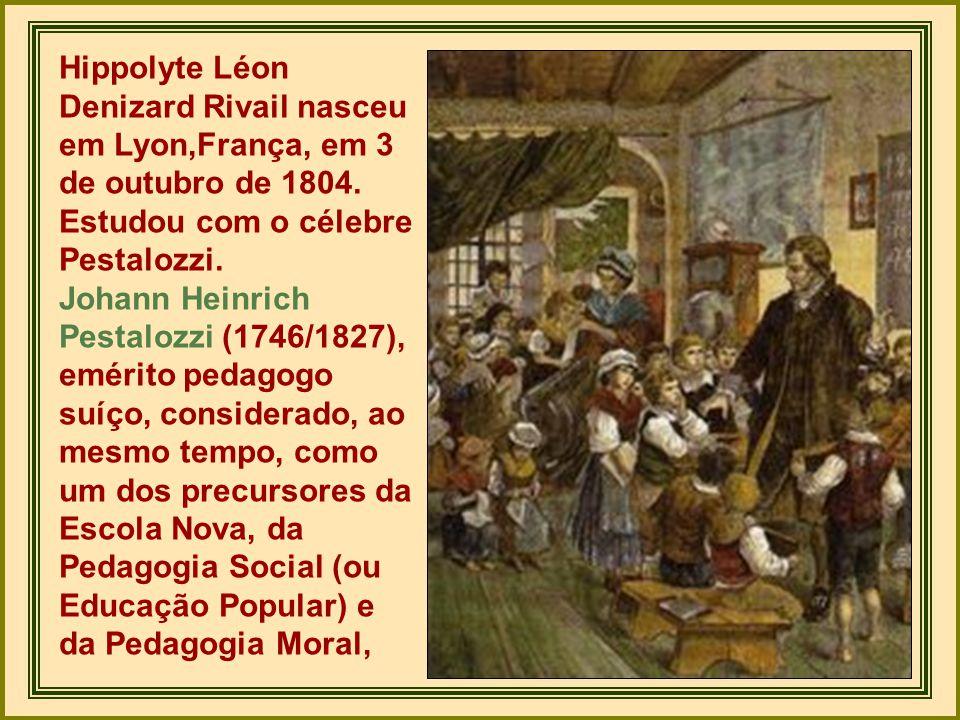 Hippolyte Léon Denizard Rivail nasceu em Lyon,França, em 3 de outubro de 1804.