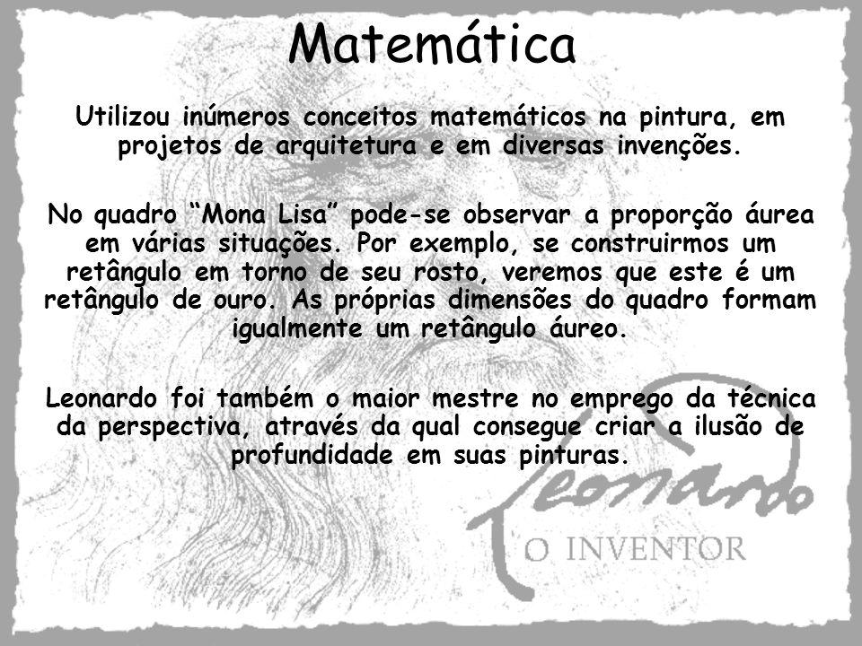 Matemática Utilizou inúmeros conceitos matemáticos na pintura, em projetos de arquitetura e em diversas invenções.
