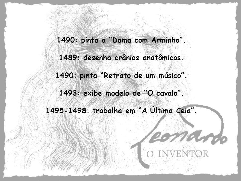 1490: pinta a Dama com Arminho . 1489: desenha crânios anatômicos