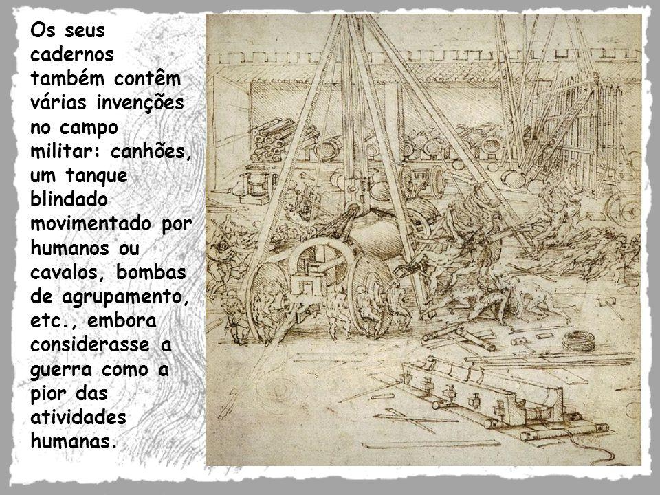 Os seus cadernos também contêm várias invenções no campo militar: canhões, um tanque blindado movimentado por humanos ou cavalos, bombas de agrupamento, etc., embora considerasse a guerra como a pior das atividades humanas.
