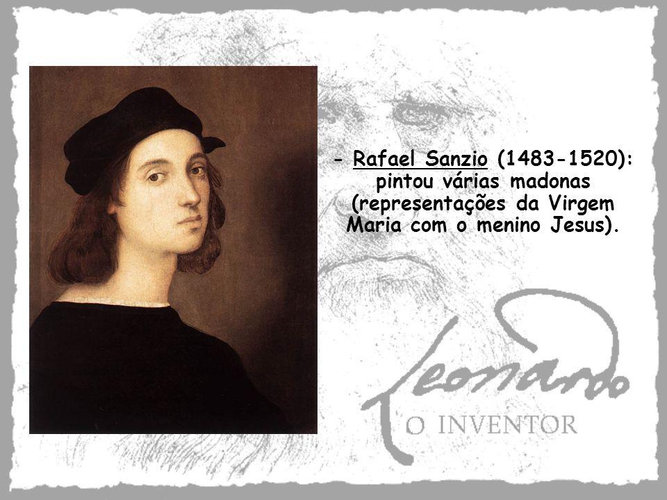 - Rafael Sanzio (1483-1520): pintou várias madonas (representações da Virgem Maria com o menino Jesus).